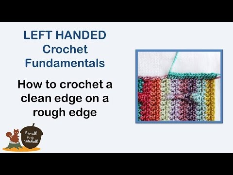 How to work a straight edge on a rough edge - LEFT Handed Crochet Fundamentals #28