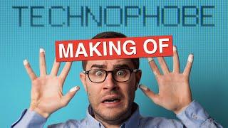 MAKING OF Technophobe
