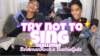Try not to SING Challenge - BretmanRock x BarbieGutz