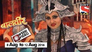 WeekiVideos | Baalveer | 8 August To 12 August 2016