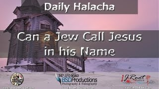 Can a Jew Call Jesus in his Name