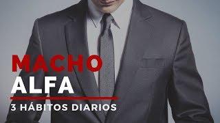 3 Hábitos Diarios De Un Macho Alfa