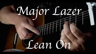 getlinkyoutube.com-Major Lazer & DJ Snake - Lean On (ft. MØ) - Fingerstyle Guitar
