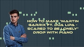 FL Studio Tutorial | How to make Martin Garrix Ft. Dua Lipa Scared to be Lonely Drop with Piano FLP