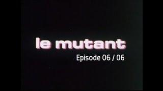 Le mutant (1978 - Episode 06/06)
