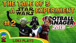 FM18 - The Star Wars Experiment EP2 - Football Manager 2018