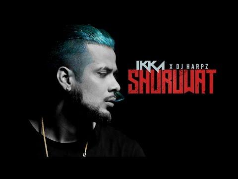 IKKA: Shuruwat (Official Video Song) DJ HARPZ | New Song 2017