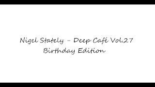getlinkyoutube.com-Nigel Stately - Deep Café Vol. 27 - Birthday Edition