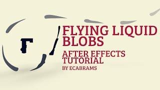 Flying Liquid Blobs - Adobe After Effects tutorial