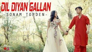 Dil Diyan Gallan | Sonam Topden | Tiger Zinda Hai | Cover Song