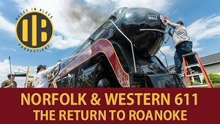 Norfolk & Western 611: The Return to Roanoke