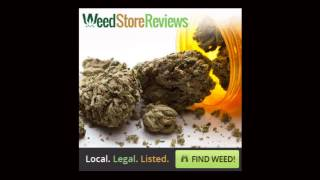 Weed Store Reviews Podcast 001