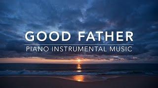 Good Father - Peaceful Music   Piano Music   Prayer Music   Worship Music   Relaxation Music