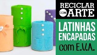 getlinkyoutube.com-Latinhas encapadas com E.V.A. - Reciclar com Arte