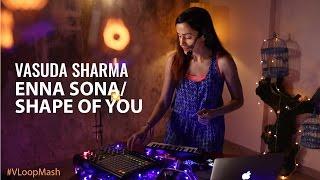 Enna Sona / Shape Of You - Vasuda Sharma #VLoopMash