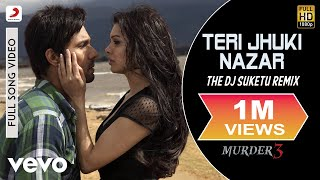 Teri Jhuki Nazar Remix - Murder 3 | Pritam |Shafqat Amanat Ali