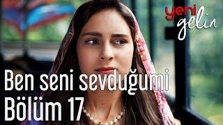 Yeni Gelin 17. Bölüm - Kazım Koyuncu&Şevval Sam - Ben Seni Sevduğumi