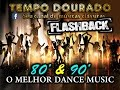 FLASH BACK - anos 80 e 90 - DANCE MUSIC - a melhor sequencia de todas!