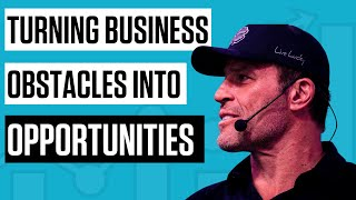 Tony Robbins: How to Turn Business Obstacles into Opportunities