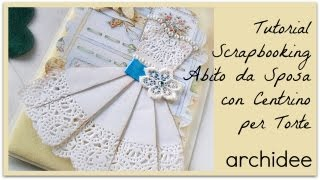 getlinkyoutube.com-Tutorial | Scrapbooking | Abito da Sposa con Centrino per Torte | DIY Wedding Dress