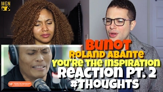 Bunot (Rolant Abante) - You're The Inspiration Reaction Pt.2