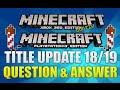 Minecraft Xbox 360 & PS3 - TITLE UPDATE 18/19 QUESTION AND ANSWER BUG FIX & POSSIBLE FEATURES [TU19]