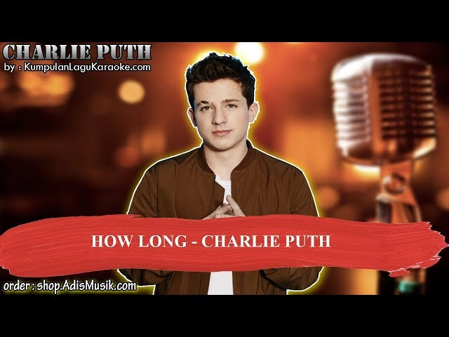 HOW LONG -  CHARLIE PUTH Karaoke