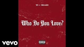 YG - Who Do You Love? (Audio) (Explicit) ft. Drake