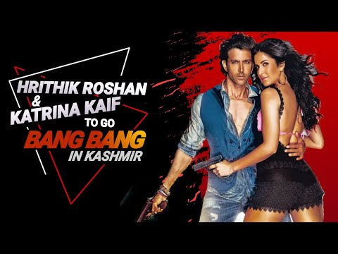 Hrithik Roshan and Katrina Kaif to go Bang Bang in Kashmir