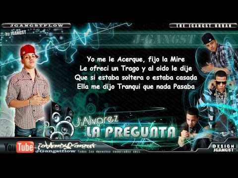 J Alvarez - La Pregunta con Letra HD (Original) Official Estreno Nuevo Reggaeton 2011