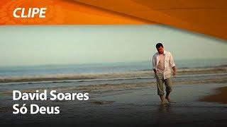 Só Deus - David Soares