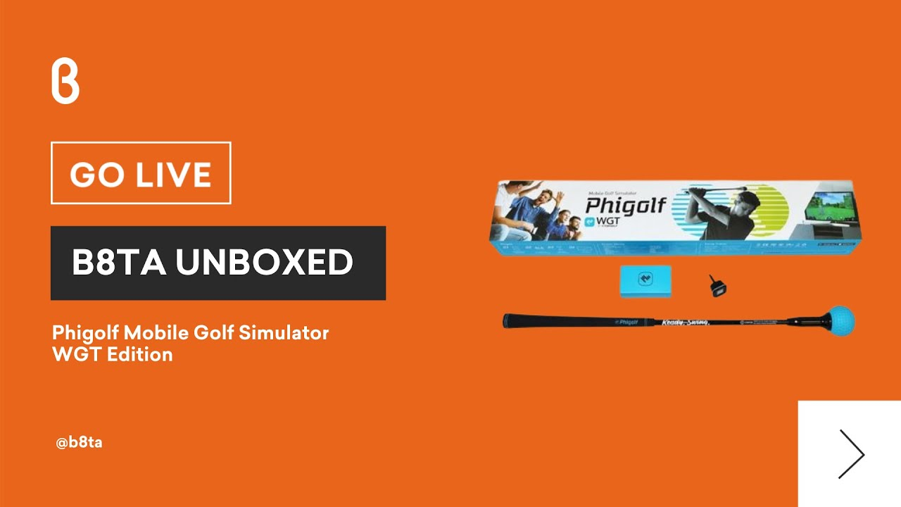 b8ta Unboxed featuring PhiGolf WGT
