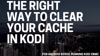 getlinkyoutube.com-The Right Way Clear Your Cache on KODI (XBMC)