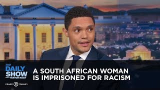 A South African Woman is Imprisoned for Racism - Between the Scenes   The Daily Show