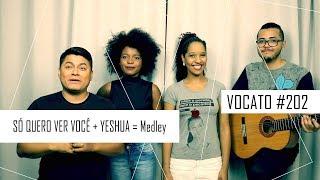como cantar SÓ QUERO VER VOCÊ + YESHUA  - VOCATO #202