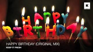 getlinkyoutube.com-Happy Birthday (Original Mix) - Keep It Fresh