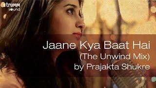 Jaane Kya Baat Hai (The Unwind Mix) by Prajakta Shukre
