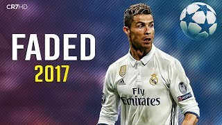 Cristiano Ronaldo • Alan Walker - Faded 2017 | Skills & Goals | HD
