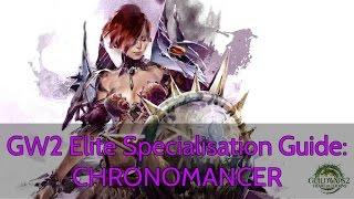 getlinkyoutube.com-GW2 Elite Specialisation Guide: CHRONOMANCER