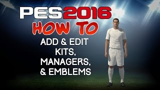 getlinkyoutube.com-PES 2016 - How to Add & Edit Kits, Managers, & Emblems