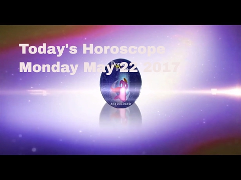 Daily Astrology for Monday May 22 Today's Horoscope