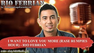 I WANT TO LOVE YOU MORE RASE RUMPIES HOUR - RIO FEBRIAN Karaoke