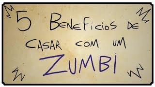 getlinkyoutube.com-5 BENEFÍCIOS DE CASAR COM UM ZUMBI