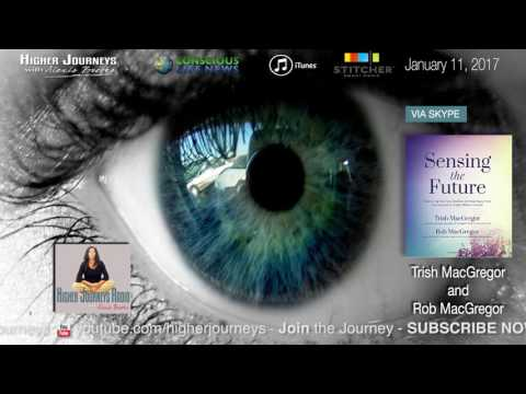 Precognition, Synchronicity & Creating the Future - Trish and Rob MacGregor (January 2017)
