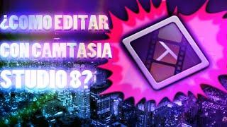 ¡¡COMO EDITAR SEMI O PROFESIONALMENTE CON CAMTASIA STUDIO 8!! /Tutorial Avanzado :u