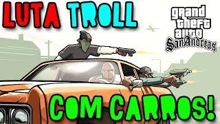 getlinkyoutube.com-GTA SAN ANDREAS - LUTA TROLL COM CARROS!! (c/ Wuant e Sonny)