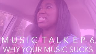 MUSIC TALK EP 6 ∙ WHY YOUR MUSIC SUCKS | chanelmusic