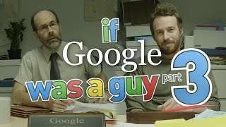 If Google Was A Guy (Part 3) width=
