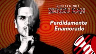 Perdidamente Enamorado - Regulo Caro (Senzu-Rah) 2014