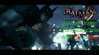 getlinkyoutube.com-Batman Arkham Knight: Saving Oracle from Scarecrow with DLC Skins